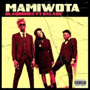 Blaqbonez - Mamiwota ft. Oxlade
